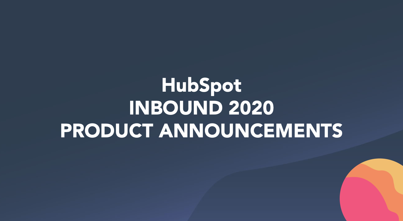 HubSpot Updates - Inbound 2020: Custom Objects and more